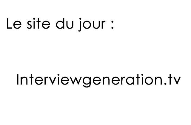 [Le site du jour] : Interviewgeneration.tv