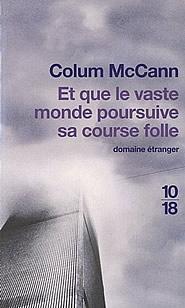 Et que le vaste monde poursuive sa course folle Colum McCann