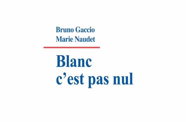 Blanc, c'est pas nul, de Bruno Gaccio et Marie Naudet