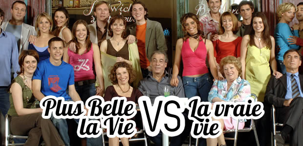 Plus belle la vie VS. la vie