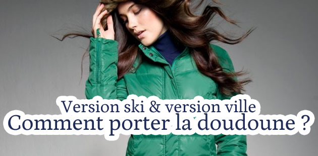Comment porter la doudoune ? – Version ski et version ville