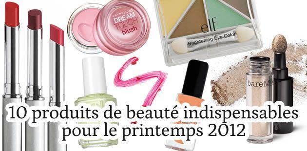 10 produits de beauté indispensables pour le printemps 2012