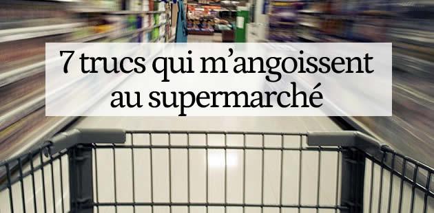 7 trucs qui m'angoissent au supermarché