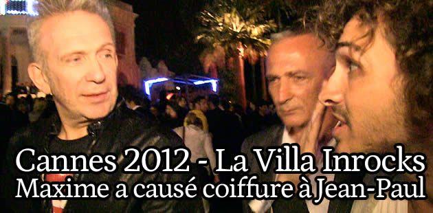 Cannes 2012 Jour 2 – Maxime Musqua arnaque la Villa Inrocks