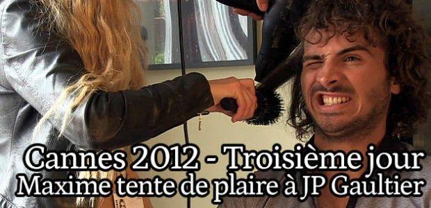 Cannes 2012 Jour 3 – Maxime tente de plaire à Jean-Paul Gaultier