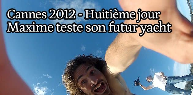 Cannes 2012 – Maxime Musqua teste son futur yacht