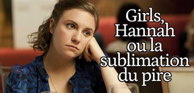 Girls, Hannah Horvath ou la sublimation du pire – Jack & the TV
