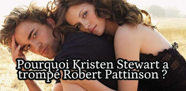 Pourquoi Kristen Stewart a trompé Robert Pattinson