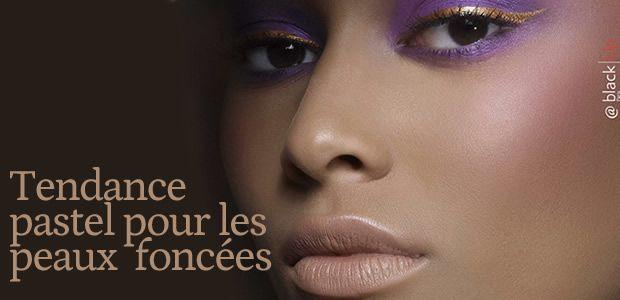 La tendance pastel sur une peau foncée, astuces et conseils + CONCOURS