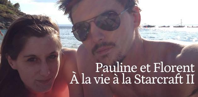 Pauline et Florent, à la vie à la Starcraft II