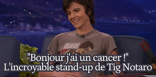 «Bonjour, j'ai un cancer!» : l'incroyable stand-up de Tig Notaro
