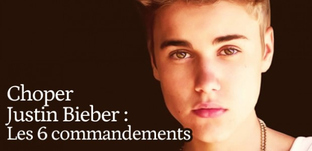 Choper Justin Bieber : les 6 commandements