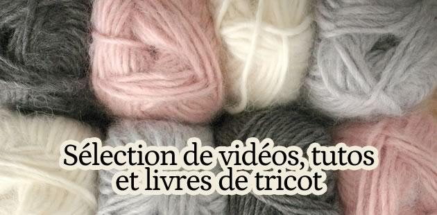 Tricot : tutos vidéos, tutos photos, idées et livres spécialisés !