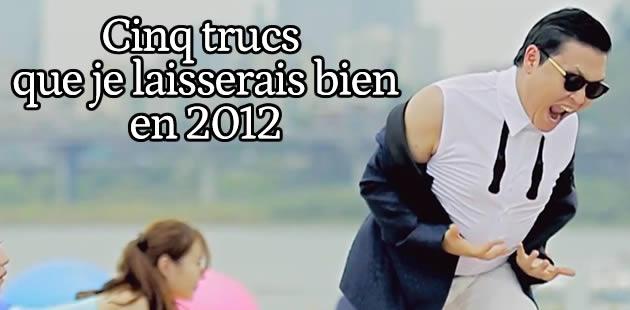 5 trucs que je laisserais volontiers en 2012