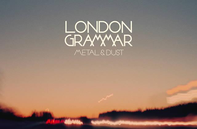 London Grammar, «Metal and Dust » – Le Beat de la Week #63