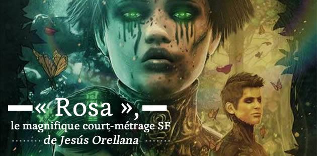 «Rosa», le magnifique court-métrage SF de Jesús Orellana
