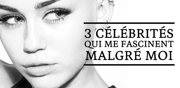 3 célébrités qui me fascinent malgré moi