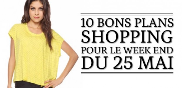 10 bons plans shopping pour le week-end du 25 mai !