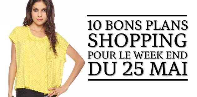 10 bons plans shopping pour le week-end du 25 mai !
