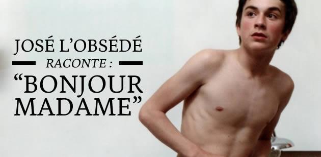 José l'Obsédé raconte : «Bonjour Madame »