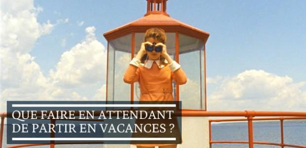 Que faire en attendant de partir en vacances ?