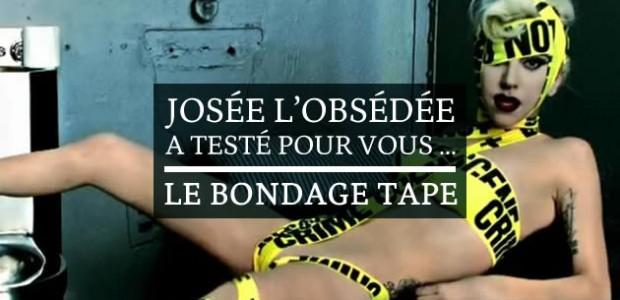Josée l'Obsédée a testé pour vous… le bondage tape