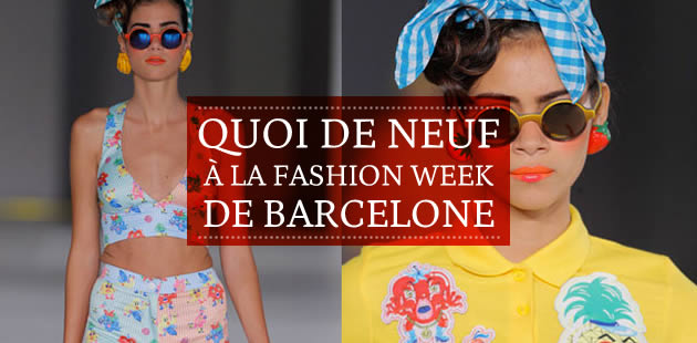Quoi de neuf à la Fashion Week de Barcelone ?