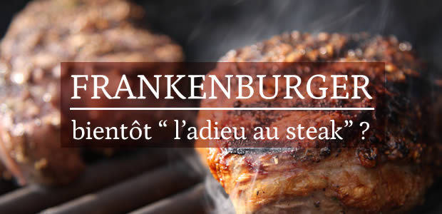Frankenburger : bientôt « l'adieu au steak » ?