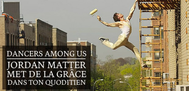 Dancers among us — Jordan Matter met de la grâce dans ton quotidien