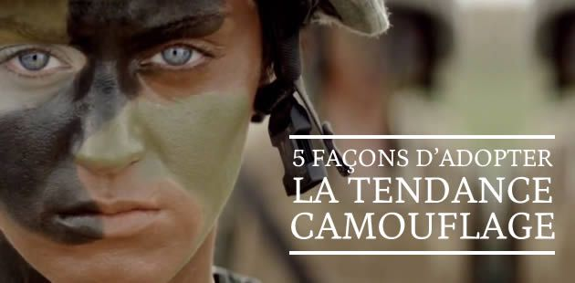 5 façons d'adopter la tendance camouflage