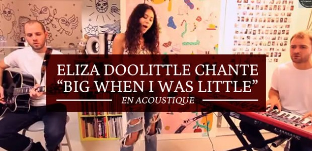 Eliza Doolittle chante « Big when I was little » en acoustique