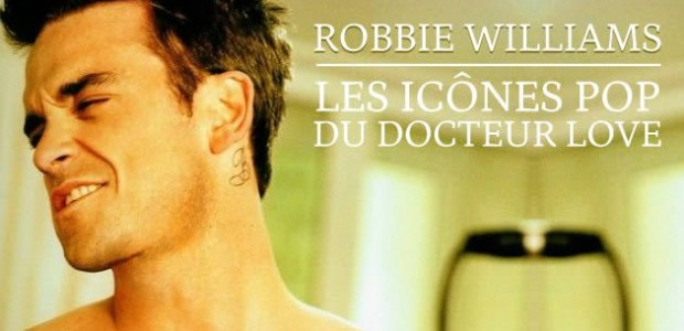 Robbie Williams — Les icônes pop du Docteur Love