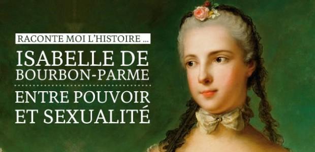 Isabelle de Bourbon-Parme, entre pouvoir et sexualité — Raconte moi l'histoire…