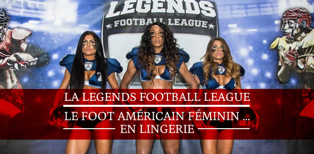 La Legends Football League, le foot américain féminin… en lingerie