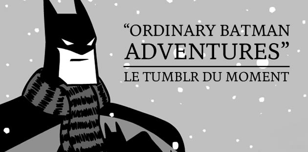 Ordinary Batman Adventures — Le Tumblr du moment