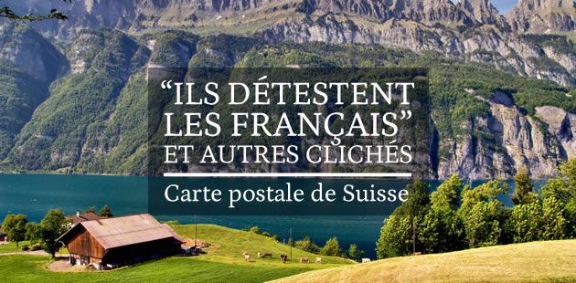 Carte postale de Suisse — «Ils détestent les Français»et autres clichés