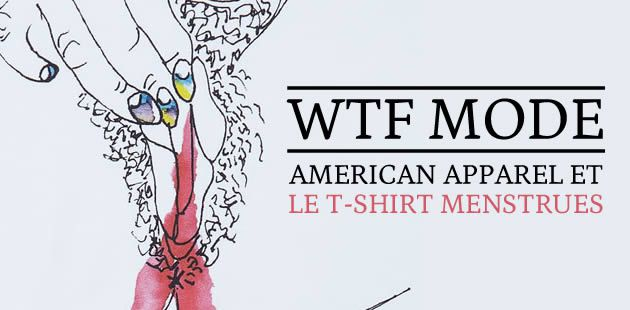 American Apparel et le t-shirt menstrues — WTF Mode