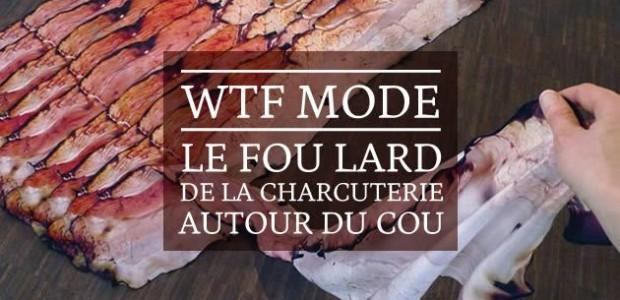 Le Fou Lard : de la charcuterie autour du cou — WTF mode