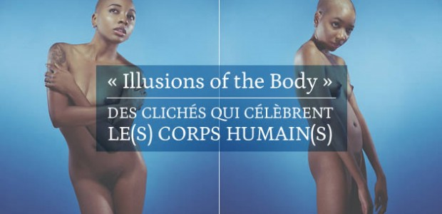 «Illusions of the Body », des clichés qui célèbrent le(s) corps humain(s)