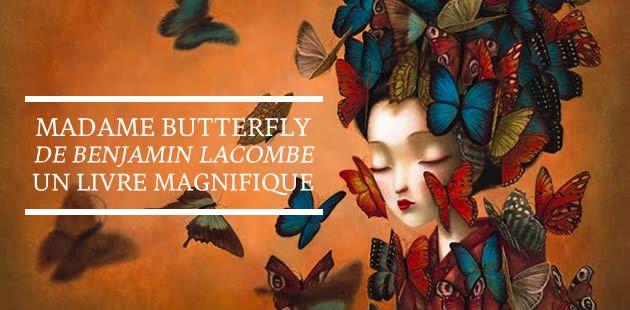 Madame Butterfly, de Benjamin Lacombe, un livre magnifique