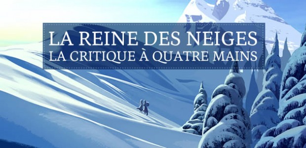 La Reine des Neiges : la critique à quatre mains