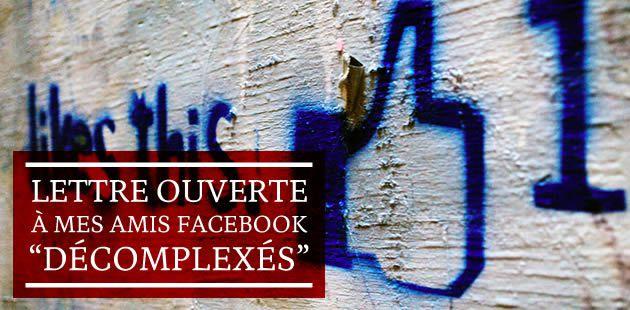 Lettre ouverte à mes amis Facebook «décomplexés »
