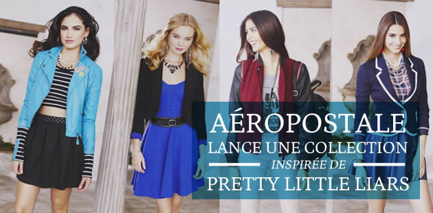 Aéropostale lance une collection inspirée de Pretty Little Liars