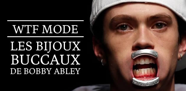 Les bijoux buccaux de Bobby Abley — WTF mode