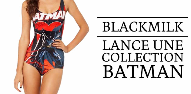BlackMilk lance une collection Batman !
