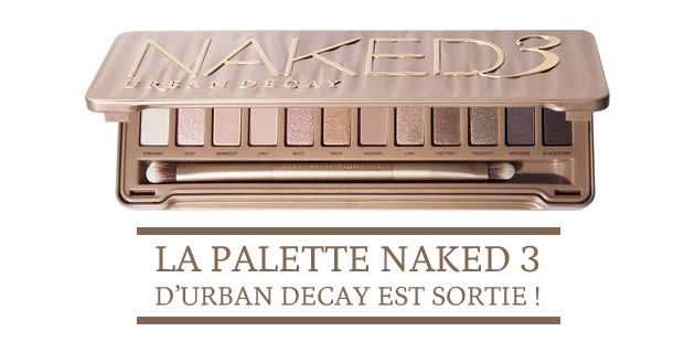 La palette Naked 3 d'Urban Decay est sortie !