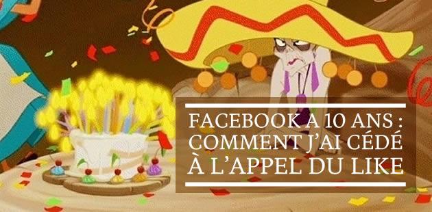 Facebook a 10 ans : comment j'ai cédé à l'appel du like