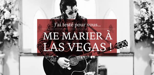 J'ai testé pour vous… me marier à Las Vegas !
