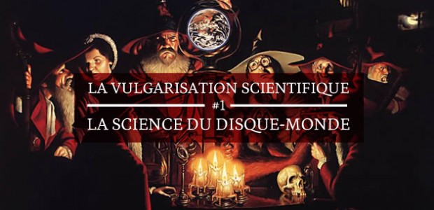 La Science du Disque-Monde — La vulgarisation scientifique #1