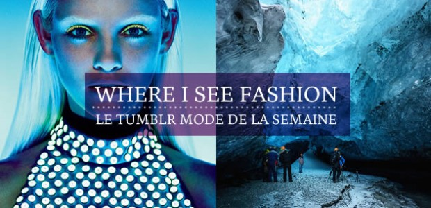 Where I See Fashion, le Tumblr mode de la semaine